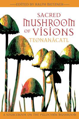 Sacred Mushroom of Visions: A Sourcebook on the Psilocybin Mushroom (Paperback)