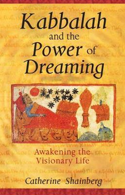 Kabbalah and the Power of Dreaming: Awakening the Visionary Life (Paperback)