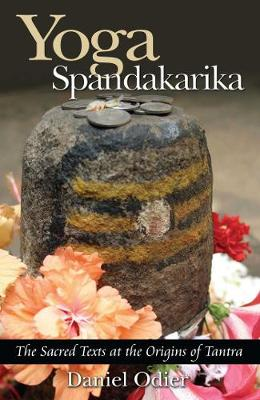 Yoga Spandakarika: The Sacred Texts at the Origins of Tantra (Paperback)