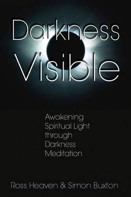Darkness Visible: Awakening Spiritual Light Through Darkness Meditation (Paperback)