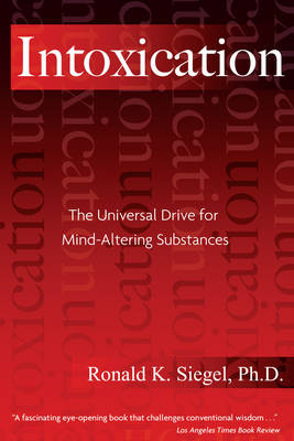 Intoxication: The Universal Pursuit of Mind-Altering Substances (Paperback)