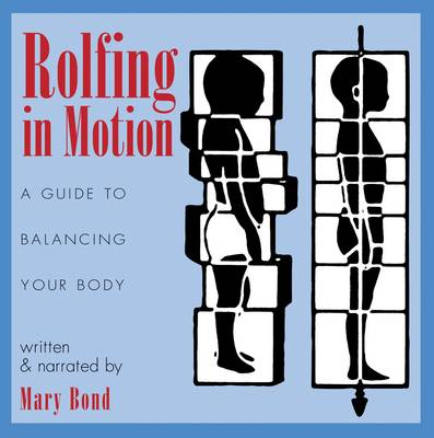 Rolfing in Motion: A Guide to Balancing Your Body (CD-Audio)