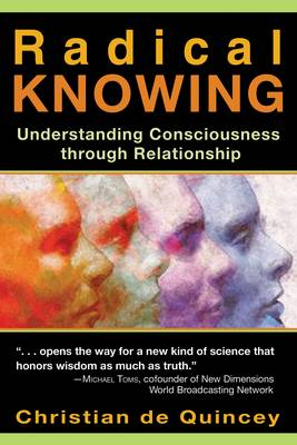 Radical Knowing: Understanding Consciousness Through Relationship (Paperback)