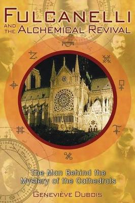 Fulcanelli and the Alchemical Revival: The Man Behind the Mystery of the Cathedrals (Paperback)