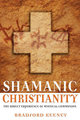 Shamanic Christian: The Direct Experience of Mystical Communion (Paperback)