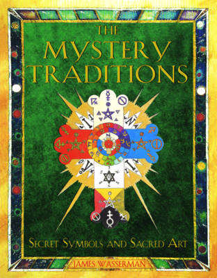 The Mystery Traditions: Secret Symbols and Sacred Art Previously Entitled Art and Symbols of the Occult (Paperback)