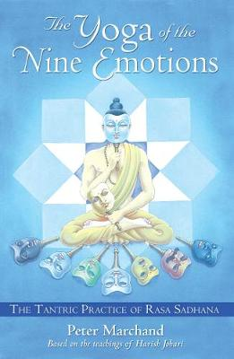 The Yoga of the Nine Emotions: The Tantric Practice of Rasa (Paperback)