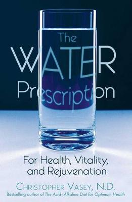 The Water Prescription: For Health Vitality and Rejuvenation (Paperback)
