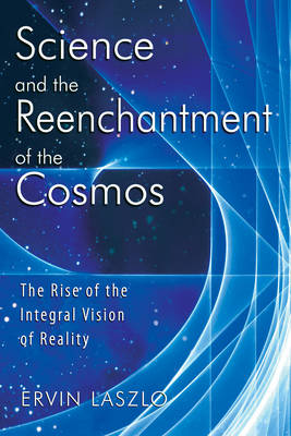 Science and the Reenchantment of the Cosmos: The Rise of the Integral Vision of Reality (Paperback)