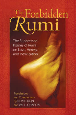 Forbidden Rumi: The Suppressed Poems of Rumi on Love Heresy and Intoxication (Paperback)