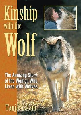 Kinship with the Wolf: The Amazing Story of the Woman Who Lives with Wolves (Paperback)