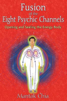 Fusion of the Eight Psychic Channels: Opening and Sealing the Energy Body (Paperback)