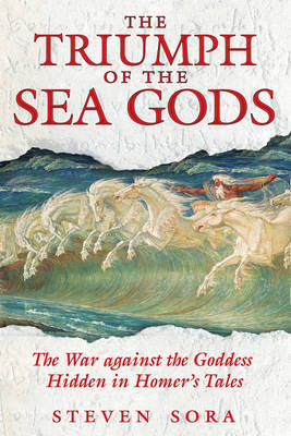 The Triumph of the Sea Gods: The War Against the Goddess Hidden in Homers Tales (Paperback)