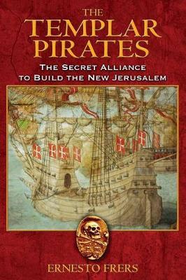 The Templar Pirates: The Secret Alliance to Build the New Jerusalem (Paperback)