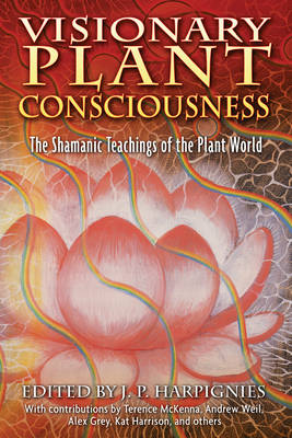 Visionary Plant Consciousness: The Shamanic Teachings of the Plant World (Paperback)
