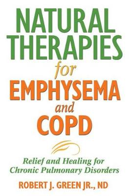 Natural Therapies for Emphysema: Relief and Healing for Chronic Pulmonary Disorders (Paperback)