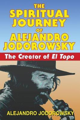 Spiritual Journey of Alejandro Jodorowsky: The Creator of El Topo (Paperback)
