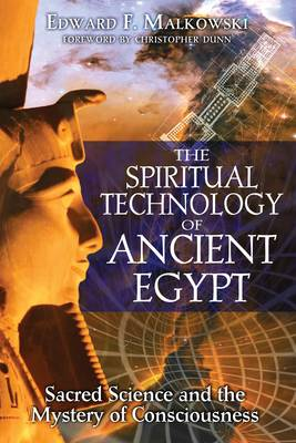 The Spiritual Technology of Ancient Egypt: Sacred Science and the Mystery of Consciousness (Paperback)