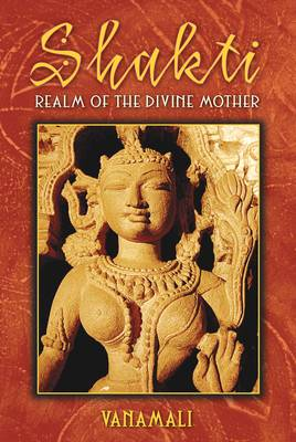 Shakti: Realm of the Divine Mother (Paperback)