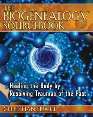 Biogenealogy Sourcebooks: Healing the Body by Resolving Traumas of the Past (Paperback)