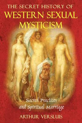 Secret History of Western Sexual Mysticism: Sacred Practices and Spiritual Marriage (Paperback)