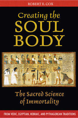 Creating the Soul Body: The Sacred Science of Immortality (Paperback)