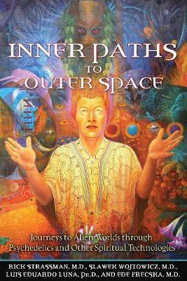 Inner Paths to Outer Space: Journeys to Alien Worlds Through Psychedelics and Other Spiritual Technologies (Paperback)