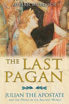 Last Pagan: Julian the Apostate and the Death of the Ancient World (Paperback)