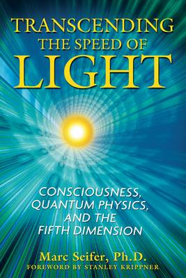 Transcending the Speed of Light: Consciousness, Quantum Physics, and the Fifth Dimension (Paperback)