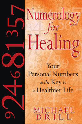 Numerology for Healing: Your Personal Numbers as the Key to a Healthier Life (Paperback)