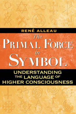 Primal Force in Symbol: Understanding the Language of Higher Consciousness (Paperback)