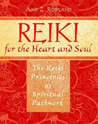 Reiki for the Heart and Soul: The Reiki Principles as Spiritual Pathwork (Paperback)