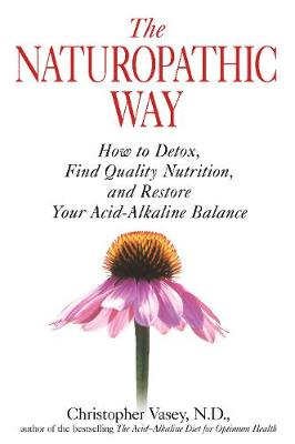 The Naturopathic Way: How to Detox, Find Quality Nutrition, and Restore Your Acid-Alkaline Balance (Paperback)