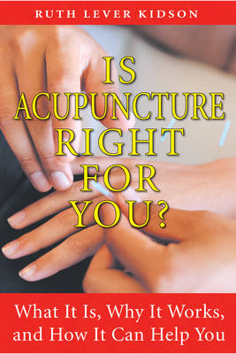 Is Acupuncture Right for You: What it is, Why it Works, and How it Can Help You (Paperback)