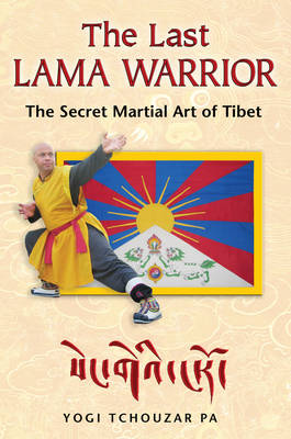 The Last Lama Warrior: The Secret Martial Art of Tibet (Paperback)