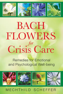 Bach Flowers for Crisis Care: Remedies for Emotional and Psychological Well-Being (Paperback)