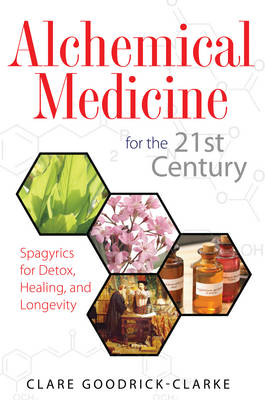 Alchemical Medicine for the 21st Century: Spagyrics for Detox, Healing, and Longevity (Paperback)