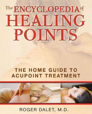 The Encyclopedia of Healing Points: The Home Guide to Acupressure for Health (Paperback)