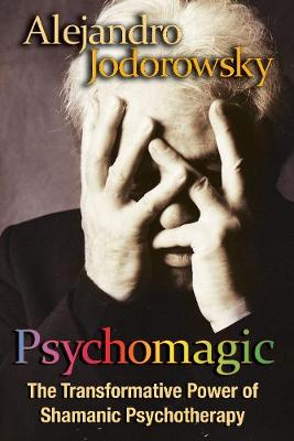 Psychomagic: The Transformative Power of Shamanic Psychotherapy (Paperback)