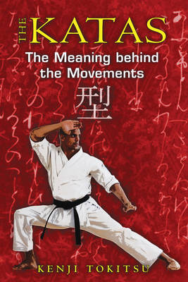 The Katas: The Meaning Behind the Movements (Paperback)