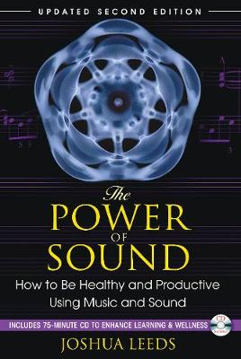 The Power of Sound: How to be Healthy and Productive Using Music and Sound (Paperback)