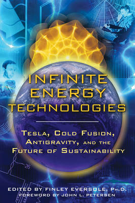 Infinite Energy Technologies: Tesla, Cold Fusion, Antigravity, and the Future of Sustainability (Paperback)