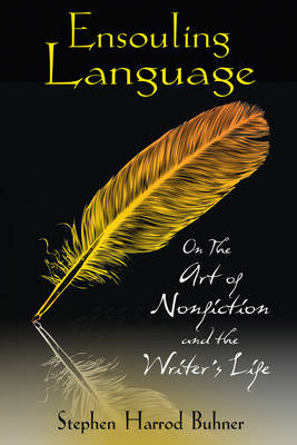 Ensouling Language: On the Art of Nonfiction and the Writer's Life (Paperback)