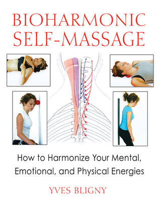 Bioharmonic Self-Massage: How to Harmonize Your Mental, Emotional, and Physical Energies (Paperback)