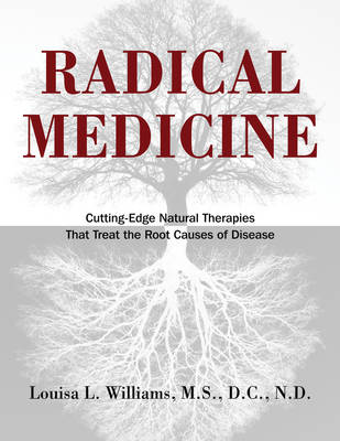 Radical Medicine: Cutting-Edge Natural Therapies That Treat the Root Causes of Disease (Hardback)