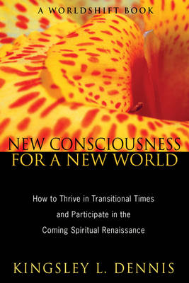 New Consciousness for a New World: How to Thrive in Transitional Times and Participate  in the Coming Spiritual Renaissance (Paperback)