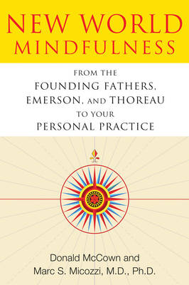 New World Mindfulness: From the Founding Fathers, Emerson, and Thoreau to Your Personal Practice (Paperback)