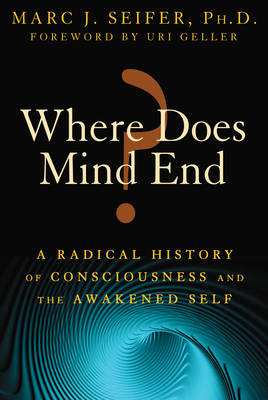 Where Does Mind End?: A Radical History of Consciousness and the Awakened Self (Paperback)