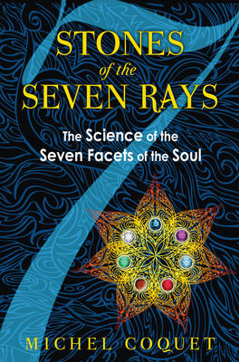 Stones of the Seven Rays: The Science of the Seven Facets of the Soul (Paperback)