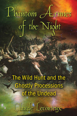 Phantom Armies of the Night: The Wild Hunt and the Ghostly Processions of the Undead (Paperback)